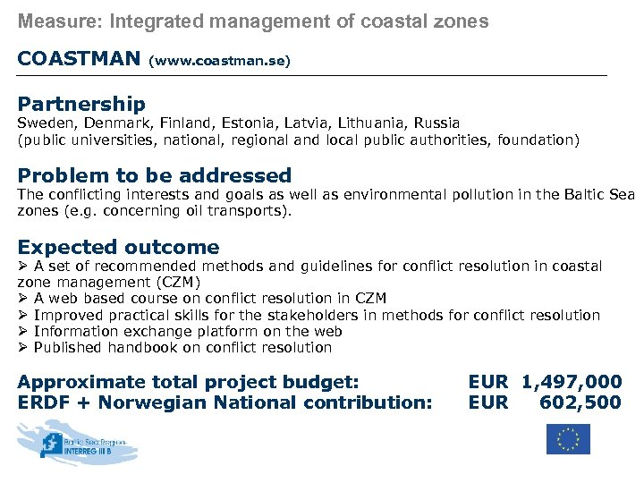 Measure: Integrated management of coastal zones COASTMAN (www. coastman. se) Partnership Sweden, Denmark, Finland,