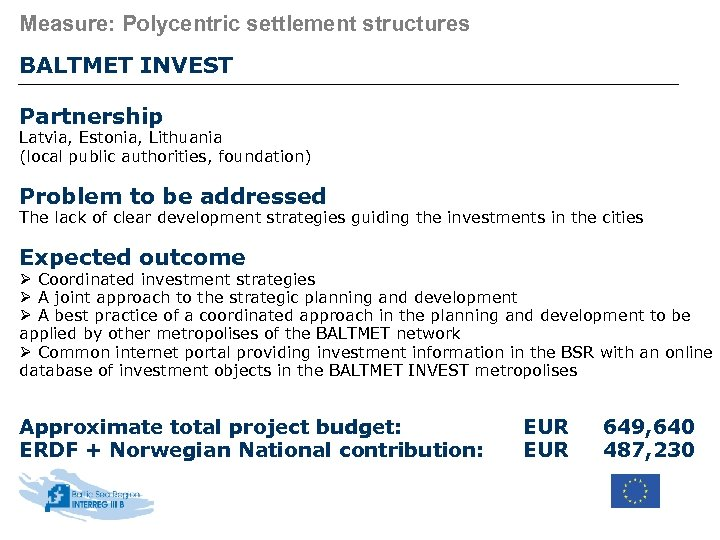 Measure: Polycentric settlement structures BALTMET INVEST Partnership Latvia, Estonia, Lithuania (local public authorities, foundation)
