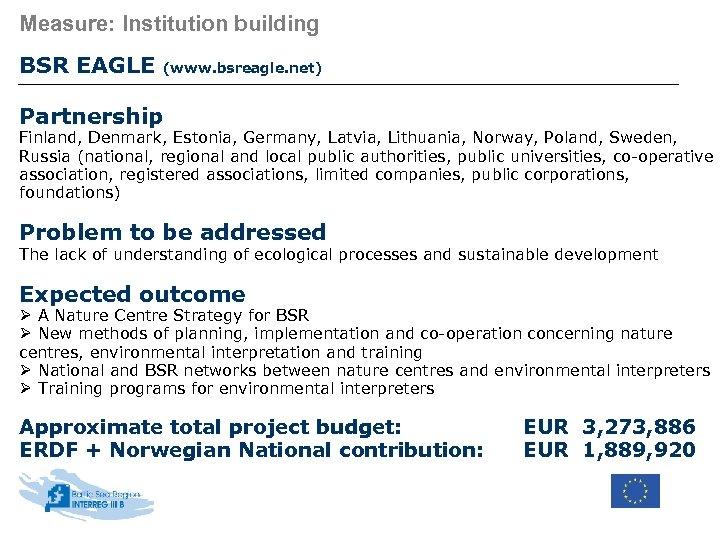 Measure: Institution building BSR EAGLE (www. bsreagle. net) Partnership Finland, Denmark, Estonia, Germany, Latvia,