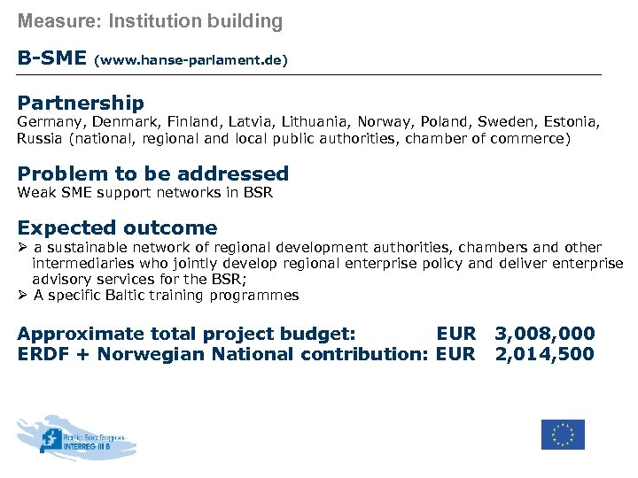 Measure: Institution building B-SME (www. hanse-parlament. de) Partnership Germany, Denmark, Finland, Latvia, Lithuania, Norway,