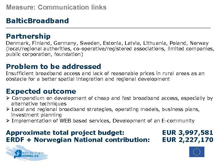 Measure: Communication links Baltic. Broadband Partnership Denmark, Finland, Germany, Sweden, Estonia, Latvia, Lithuania, Poland,
