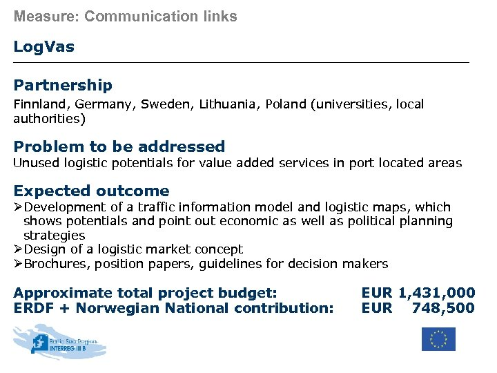 Measure: Communication links Log. Vas Partnership Finnland, Germany, Sweden, Lithuania, Poland (universities, local authorities)