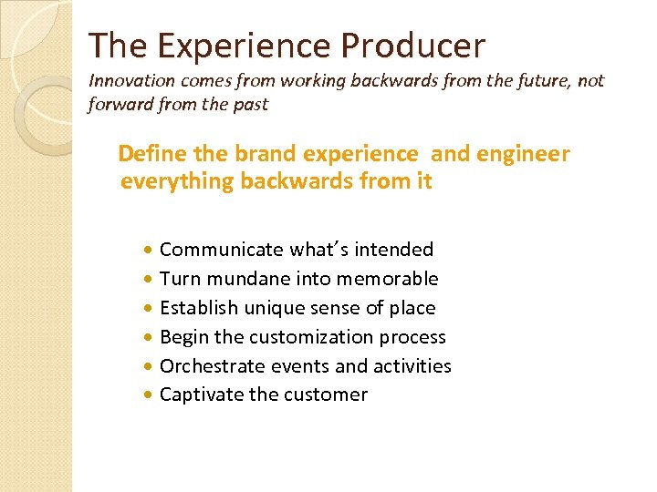 The Experience Producer Innovation comes from working backwards from the future, not forward from