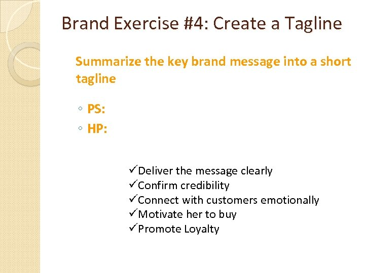 Brand Exercise #4: Create a Tagline Summarize the key brand message into a short