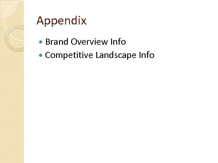 Appendix Brand Overview Info Competitive Landscape Info