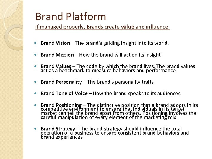 Brand Platform if managed properly, Brands create value and influence. Brand Vision – The