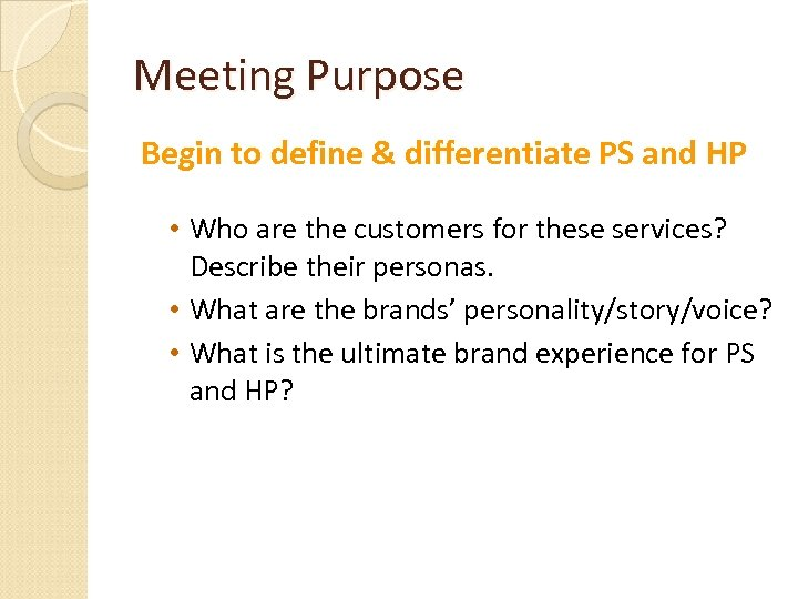 Meeting Purpose Begin to define & differentiate PS and HP • Who are the