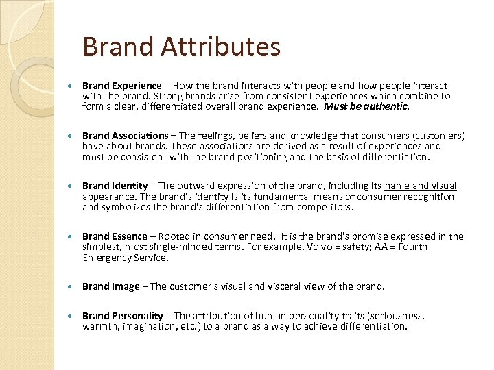 Brand Attributes Brand Experience – How the brand interacts with people and how people