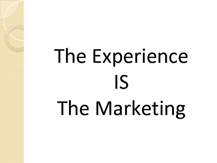 The Experience IS The Marketing