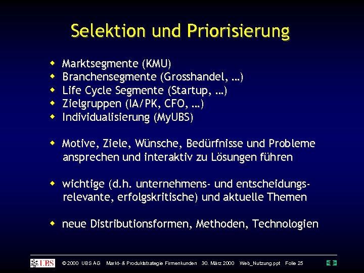 Selektion und Priorisierung Marktsegmente (KMU) Branchensegmente (Grosshandel, …) Life Cycle Segmente (Startup, …) Zielgruppen