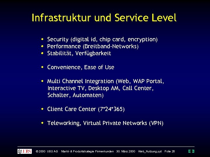 Infrastruktur und Service Level Security (digital id, chip card, encryption) Performance (Breitband-Networks) Stabilität, Verfügbarkeit