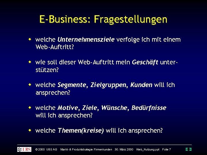 E-Business: Fragestellungen welche Unternehmensziele verfolge ich mit einem Web-Auftritt? wie soll dieser Web-Auftritt mein