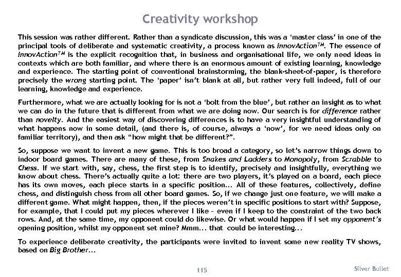 Creativity workshop This session was rather different. Rather than a syndicate discussion, this was