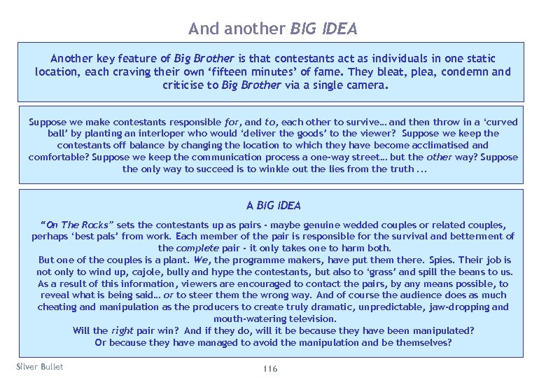 And another BIG IDEA Another key feature of Big Brother is that contestants act