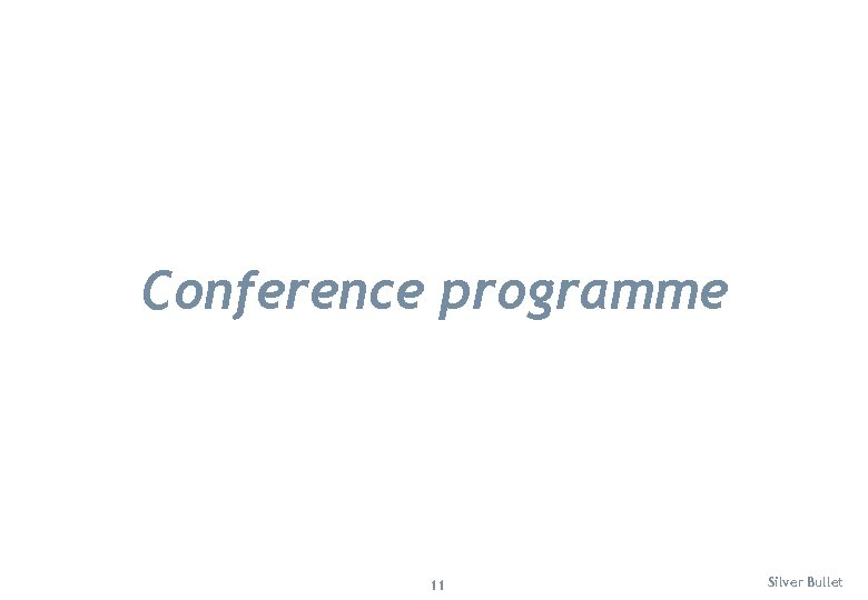 Conference programme 11 Silver Bullet