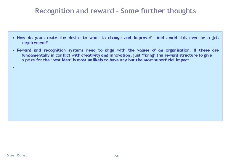 Recognition and reward – Some further thoughts • How do you create the desire