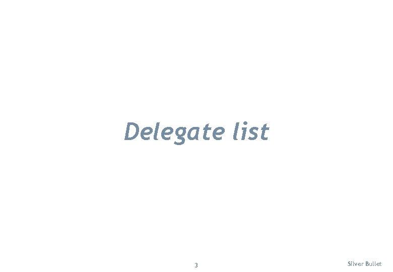 Delegate list 3 Silver Bullet