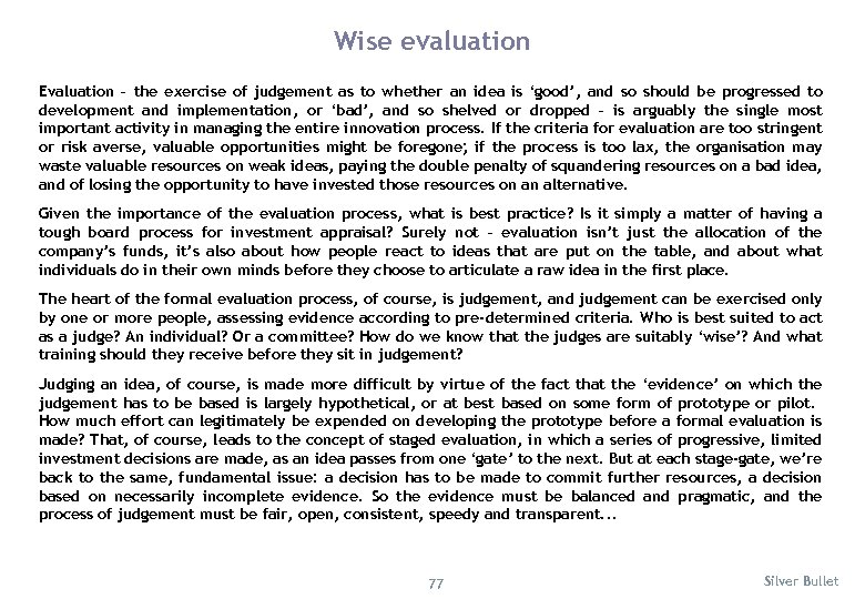 Wise evaluation Evaluation – the exercise of judgement as to whether an idea is