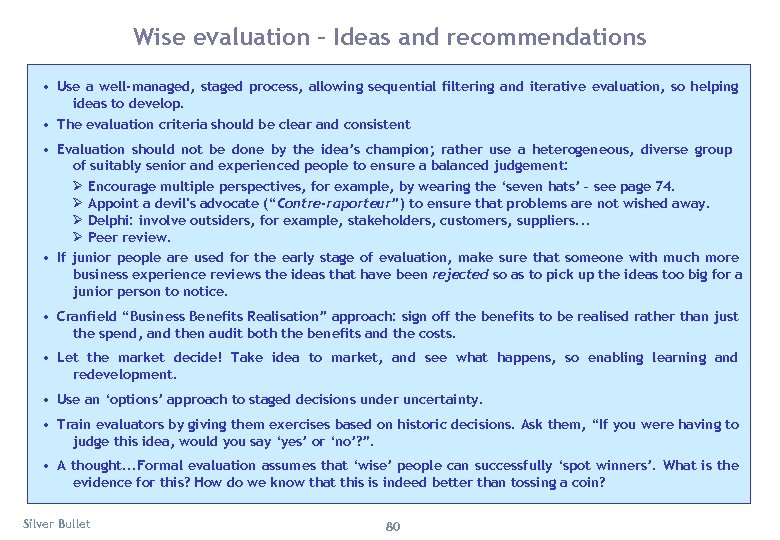 Wise evaluation – Ideas and recommendations • Use a well-managed, staged process, allowing sequential