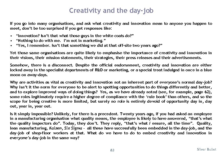 Creativity and the day-job If you go into many organisations, and ask what creativity