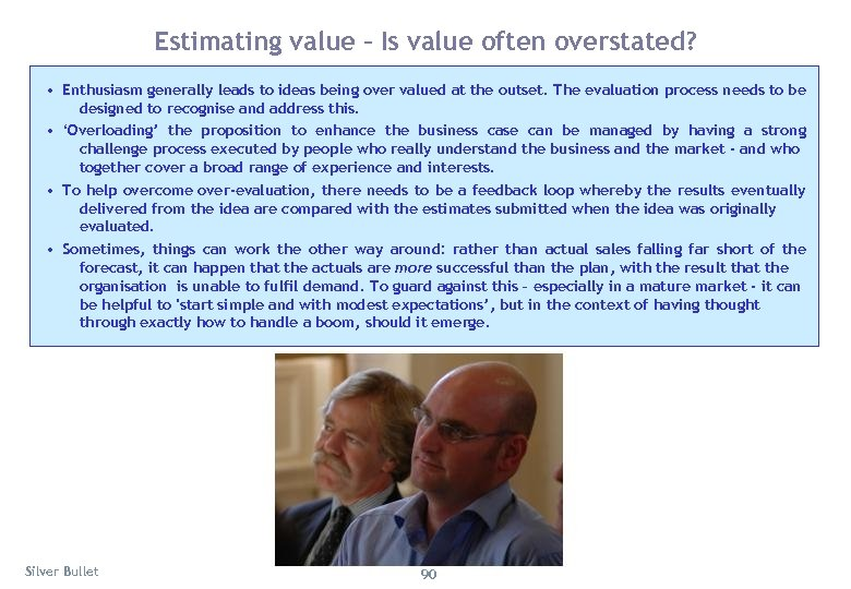 Estimating value – Is value often overstated? • Enthusiasm generally leads to ideas being