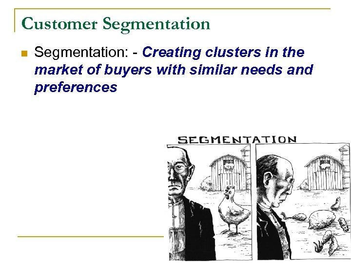 Customer Segmentation n Segmentation: - Creating clusters in the market of buyers with similar