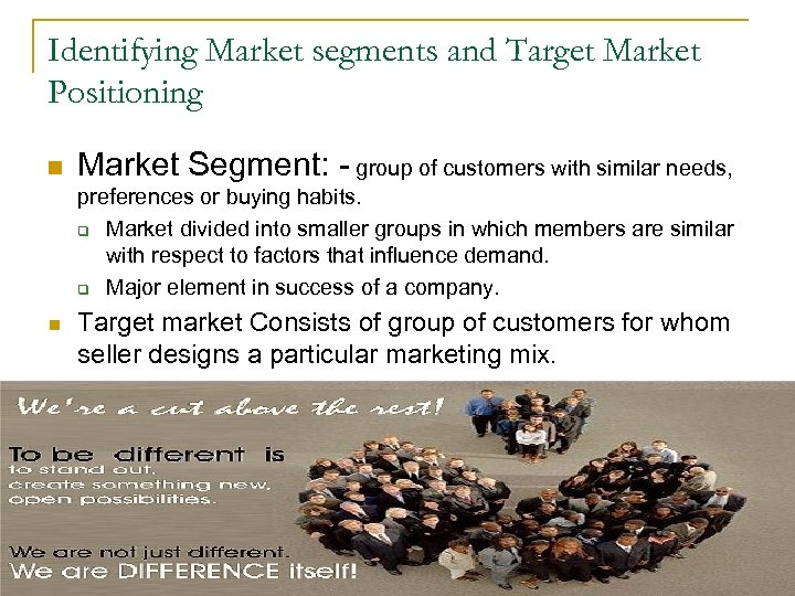 Identifying Market segments and Target Market Positioning n Market Segment: - group of customers