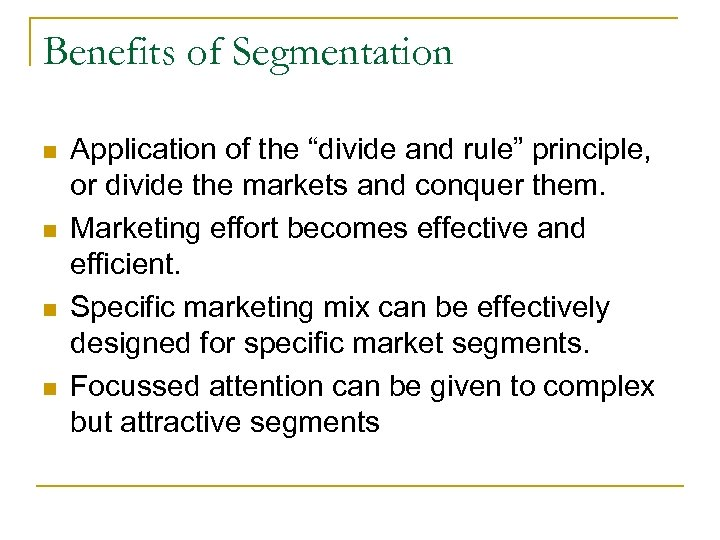 "Benefits of Segmentation n n Application of the ""divide and rule"" principle, or divide"