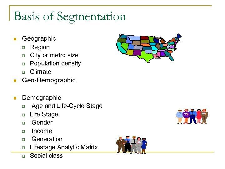Basis of Segmentation n Geographic q Region q City or metro size q Population
