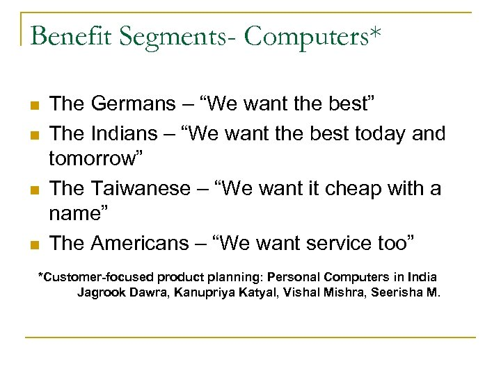"Benefit Segments- Computers* n n The Germans – ""We want the best"" The Indians"