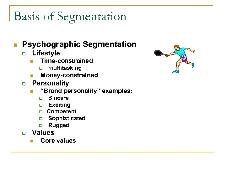 Basis of Segmentation n Psychographic Segmentation q Lifestyle n Time-constrained q n q Money-constrained