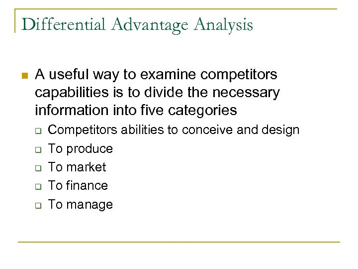Differential Advantage Analysis n A useful way to examine competitors capabilities is to divide