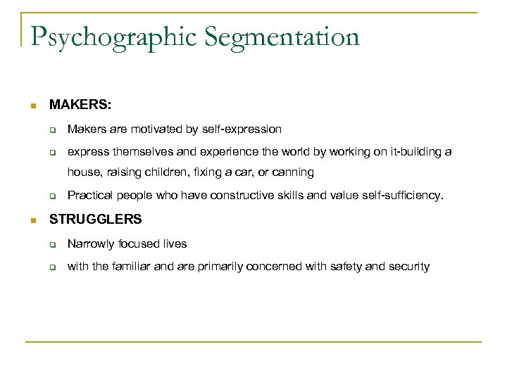 Psychographic Segmentation n MAKERS: q Makers are motivated by self-expression q express themselves and