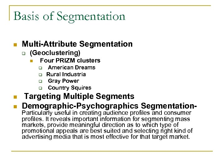 Basis of Segmentation n Multi-Attribute Segmentation q (Geoclustering) n Four PRIZM clusters q q