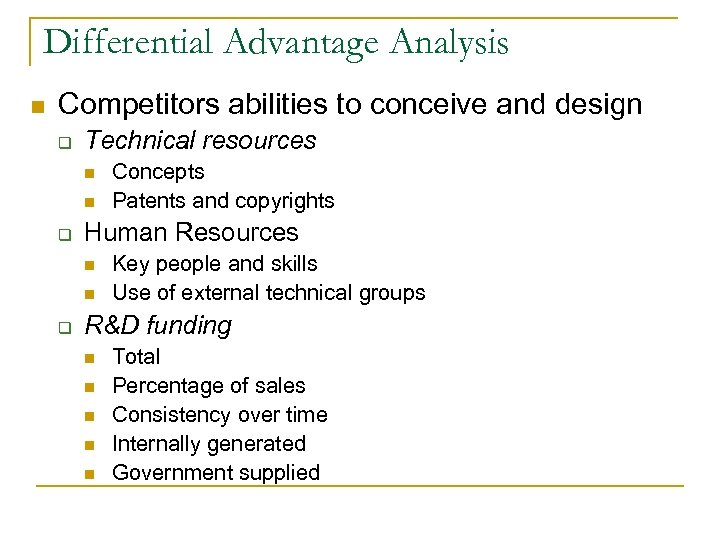 Differential Advantage Analysis n Competitors abilities to conceive and design q Technical resources n