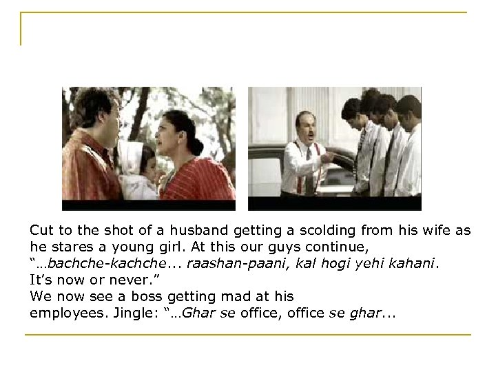 Cut to the shot of a husband getting a scolding from his wife as