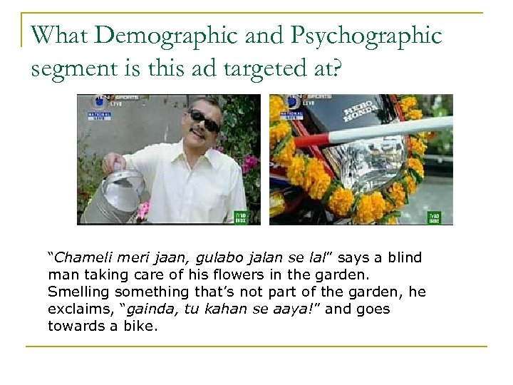 "What Demographic and Psychographic segment is this ad targeted at? ""Chameli meri jaan, gulabo"