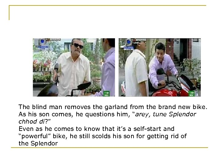 The blind man removes the garland from the brand new bike. As his son