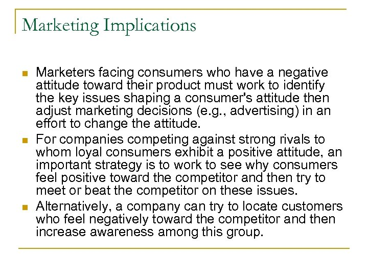 Marketing Implications n n n Marketers facing consumers who have a negative attitude toward