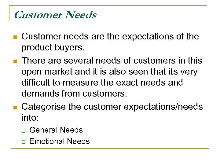 Customer Needs n n n Customer needs are the expectations of the product buyers.