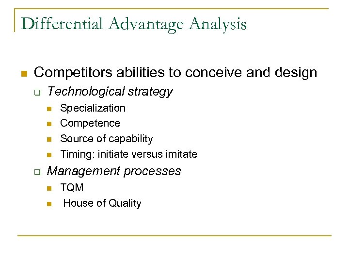 Differential Advantage Analysis n Competitors abilities to conceive and design q Technological strategy n