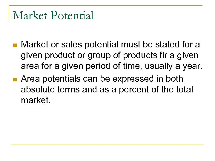 Market Potential n n Market or sales potential must be stated for a given