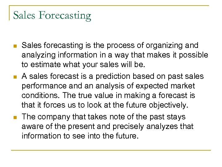 Sales Forecasting n n n Sales forecasting is the process of organizing and analyzing