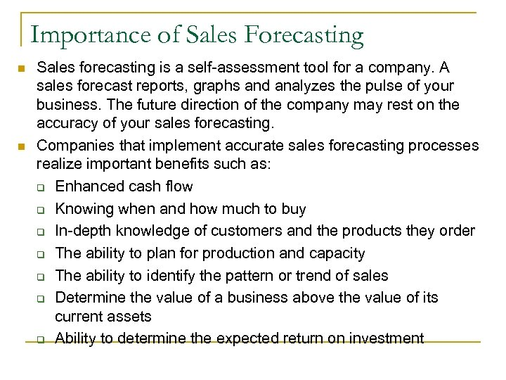 Importance of Sales Forecasting n n Sales forecasting is a self-assessment tool for a