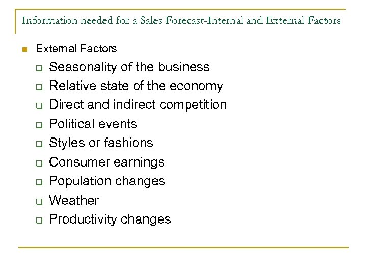 Information needed for a Sales Forecast-Internal and External Factors n External Factors q q