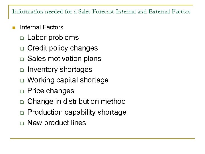 Information needed for a Sales Forecast-Internal and External Factors n Internal Factors q q