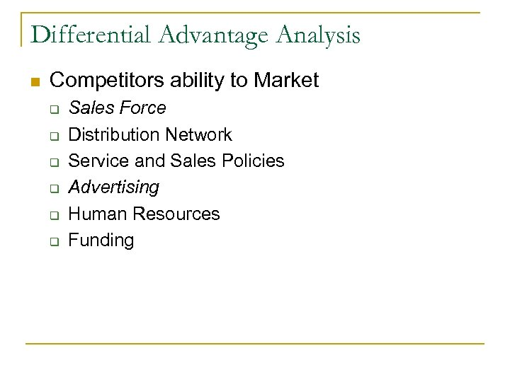 Differential Advantage Analysis n Competitors ability to Market q q q Sales Force Distribution