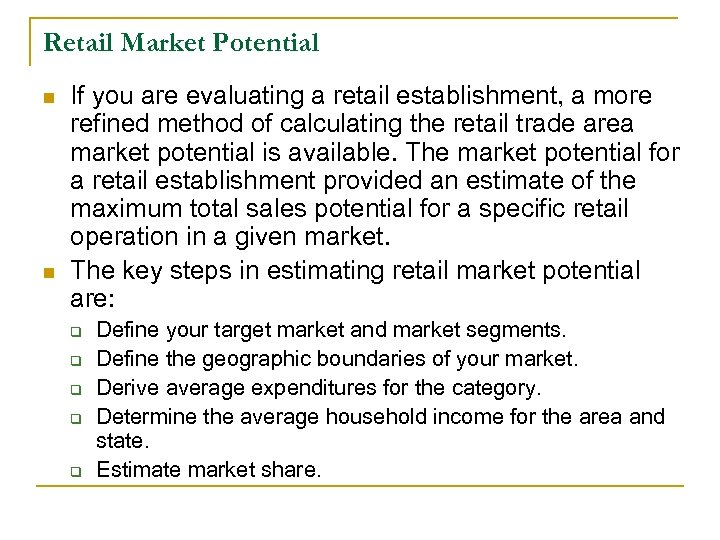 Retail Market Potential n n If you are evaluating a retail establishment, a more