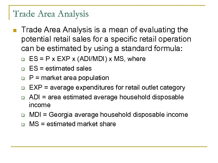 Trade Area Analysis n Trade Area Analysis is a mean of evaluating the potential
