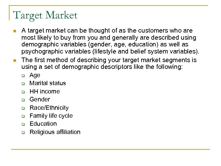 Target Market n n A target market can be thought of as the customers